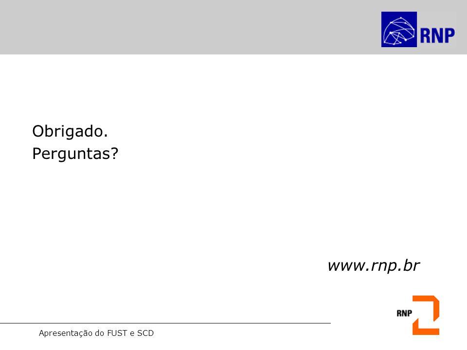 Apresentação do FUST e SCD Obrigado. Perguntas? www.rnp.br