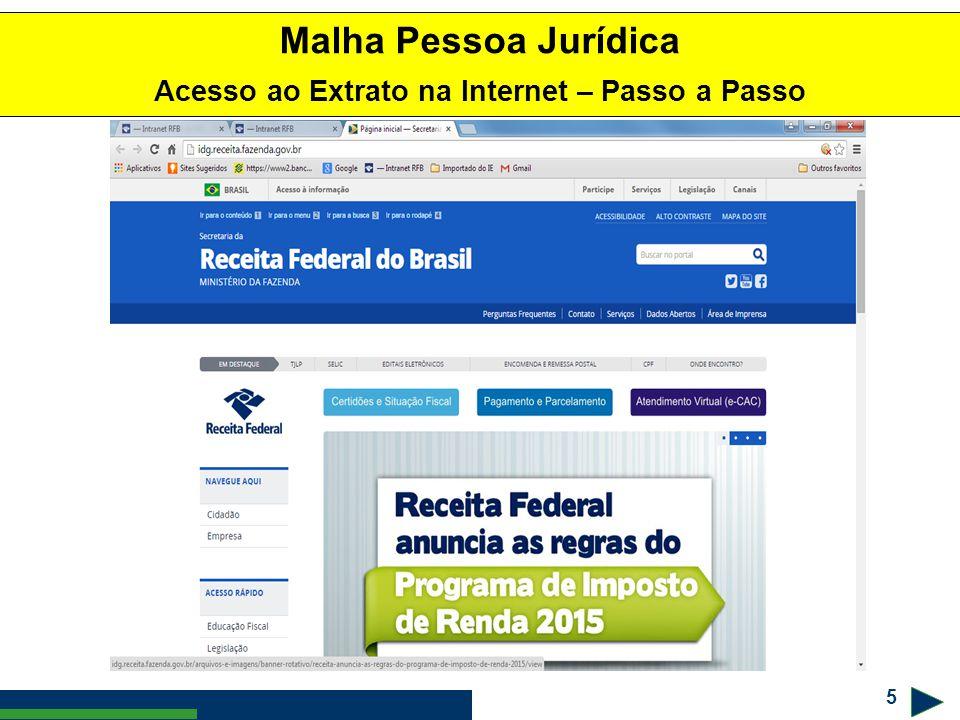 6 ! #$% & Malha Pessoa Jurídica Acesso ao Extrato na Internet - Passo a Passo
