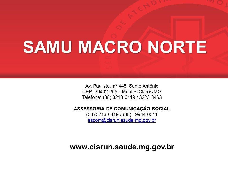 SAMU MACRO NORTE Av. Paulista, nº 446, Santo Antônio CEP: 39402-265 - Montes Claros/MG Telefone: (38) 3213-6419 / 3223-8463 ASSESSORIA DE COMUNICAÇÃO