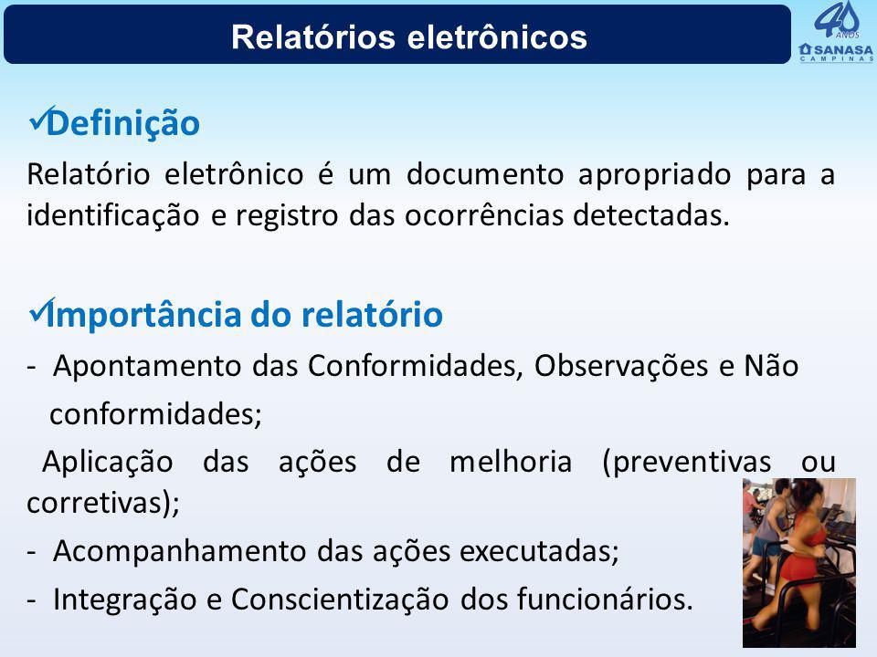 Relatórios eletrônicos Definição Relatório eletrônico é um documento apropriado para a identificação e registro das ocorrências detectadas. Importânci