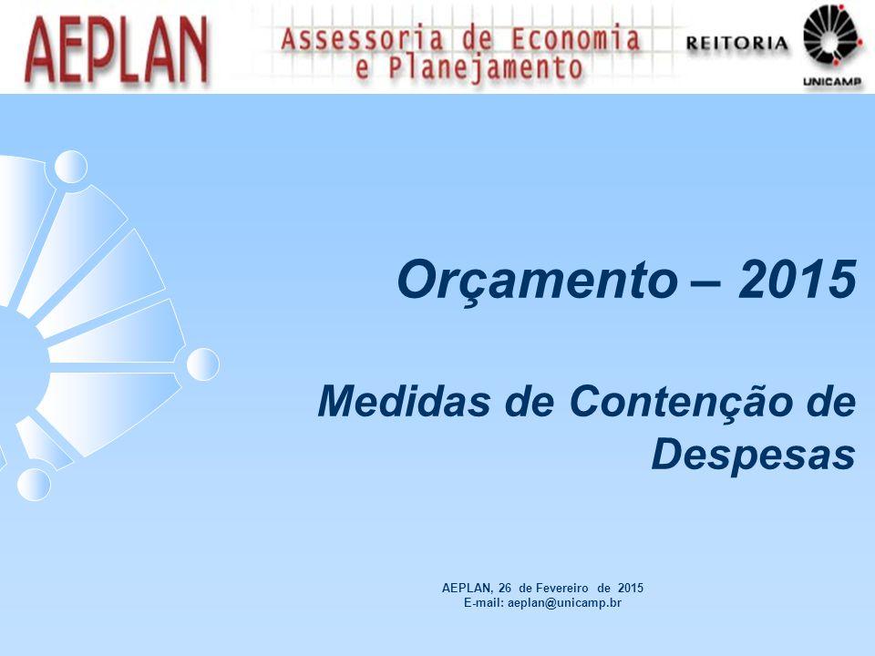 AEPLAN, 26 de Fevereiro de 2015 E-mail: aeplan@unicamp.br Orçamento – 2015 Medidas de Contenção de Despesas