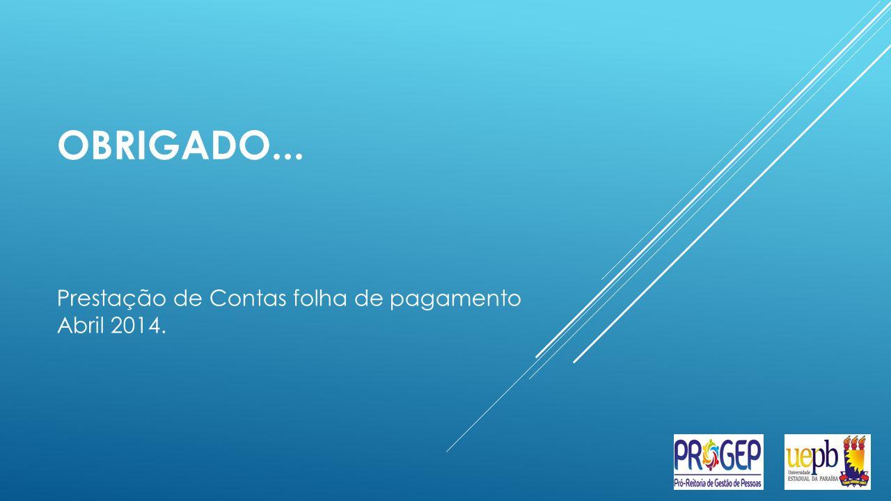 OBRIGADO... Prestação de Contas folha de pagamento Abril 2014.