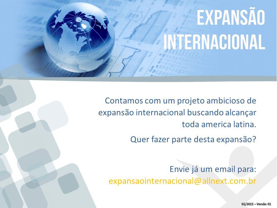 Contamos com um projeto ambicioso de expansão internacional buscando alcançar toda america latina.