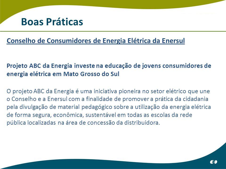 Boas Práticas Conselho de Consumidores de Energia Elétrica da Enersul Projeto ABC da Energia investe na educação de jovens consumidores de energia elétrica em Mato Grosso do Sul O projeto ABC da Energia é uma iniciativa pioneira no setor elétrico que une o Conselho e a Enersul com a finalidade de promover a prática da cidadania pela divulgação de material pedagógico sobre a utilização da energia elétrica de forma segura, econômica, sustentável em todas as escolas da rede pública localizadas na área de concessão da distribuidora.