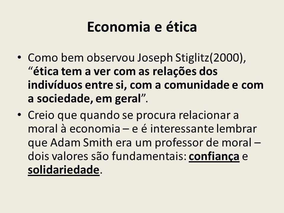 """Economia e ética Como bem observou Joseph Stiglitz(2000), """"ética tem a ver com as relações dos indivíduos entre si, com a comunidade e com a sociedade"""