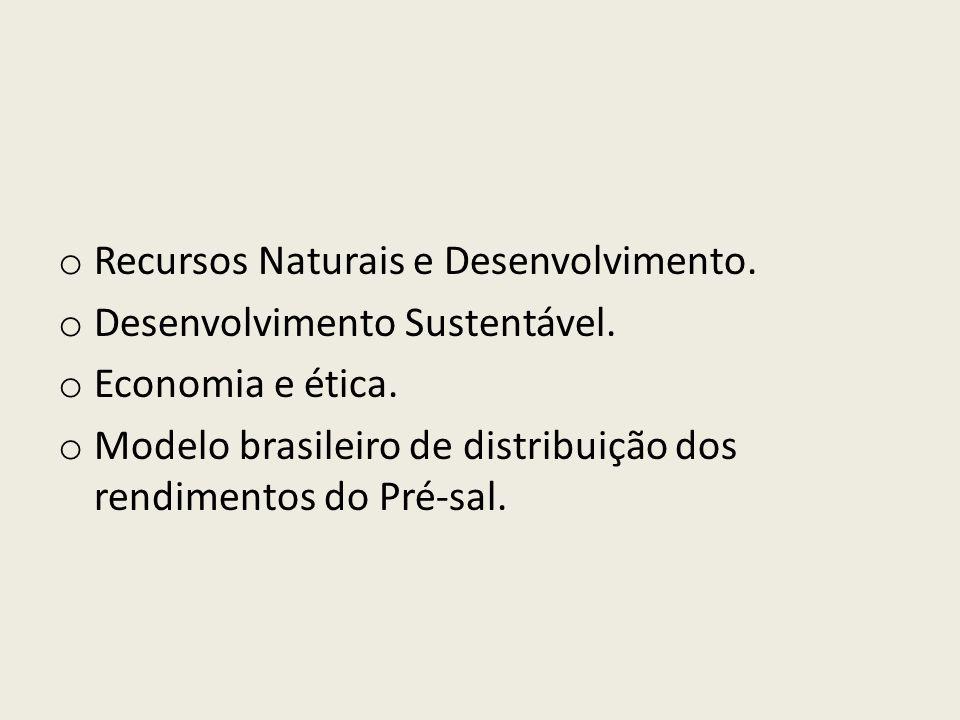o Recursos Naturais e Desenvolvimento. o Desenvolvimento Sustentável. o Economia e ética. o Modelo brasileiro de distribuição dos rendimentos do Pré-s