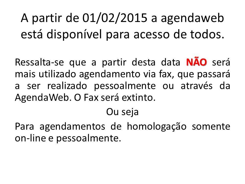 A partir de 01/02/2015 a agendaweb está disponível para acesso de todos. NÃO Ressalta-se que a partir desta data NÃO será mais utilizado agendamento v