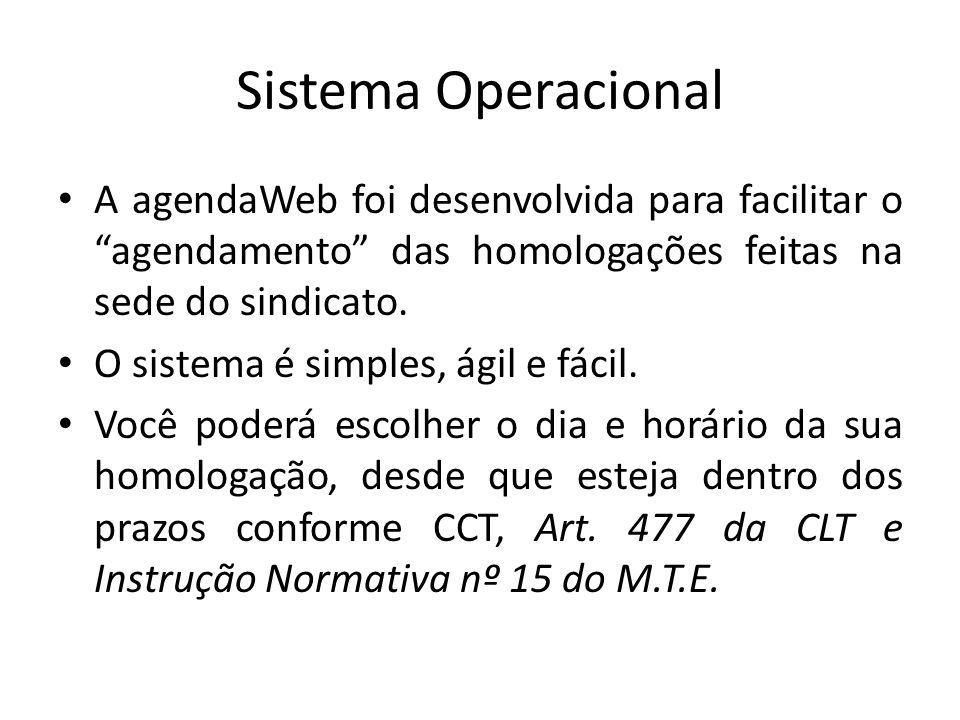 """Sistema Operacional A agendaWeb foi desenvolvida para facilitar o """"agendamento"""" das homologações feitas na sede do sindicato. O sistema é simples, ági"""