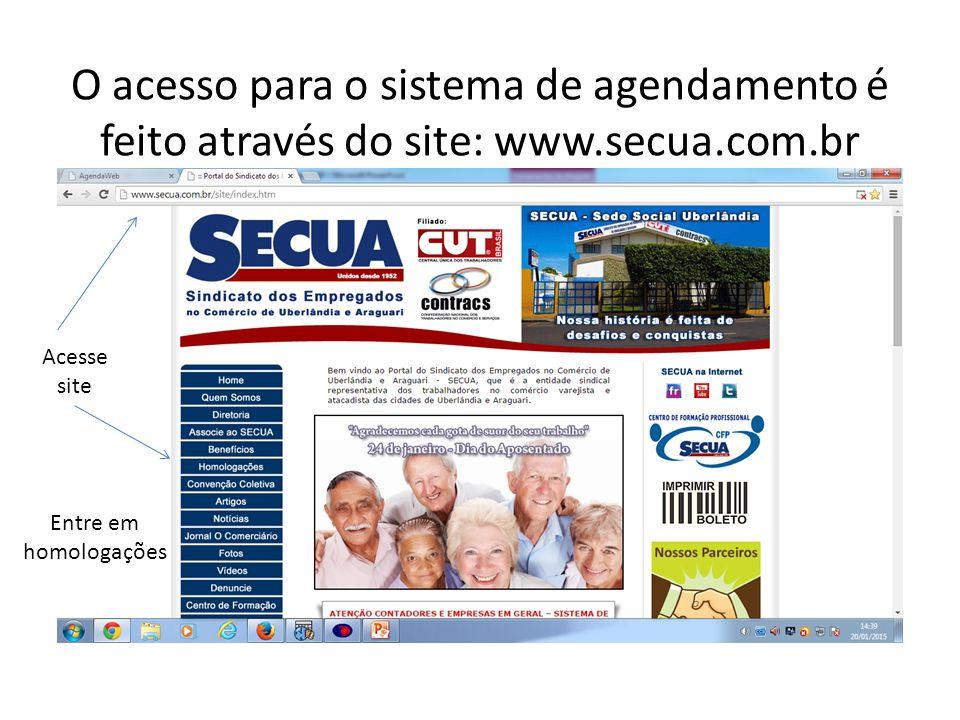 O acesso para o sistema de agendamento é feito através do site: www.secua.com.br Acesse site Entre em homologações
