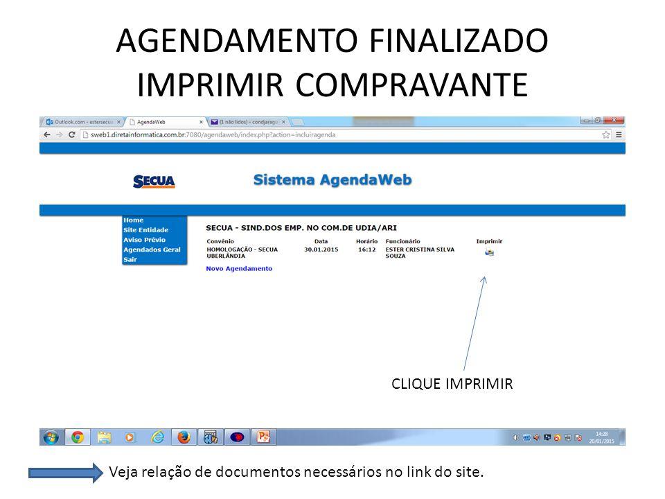 AGENDAMENTO FINALIZADO IMPRIMIR COMPRAVANTE CLIQUE IMPRIMIR Veja relação de documentos necessários no link do site.