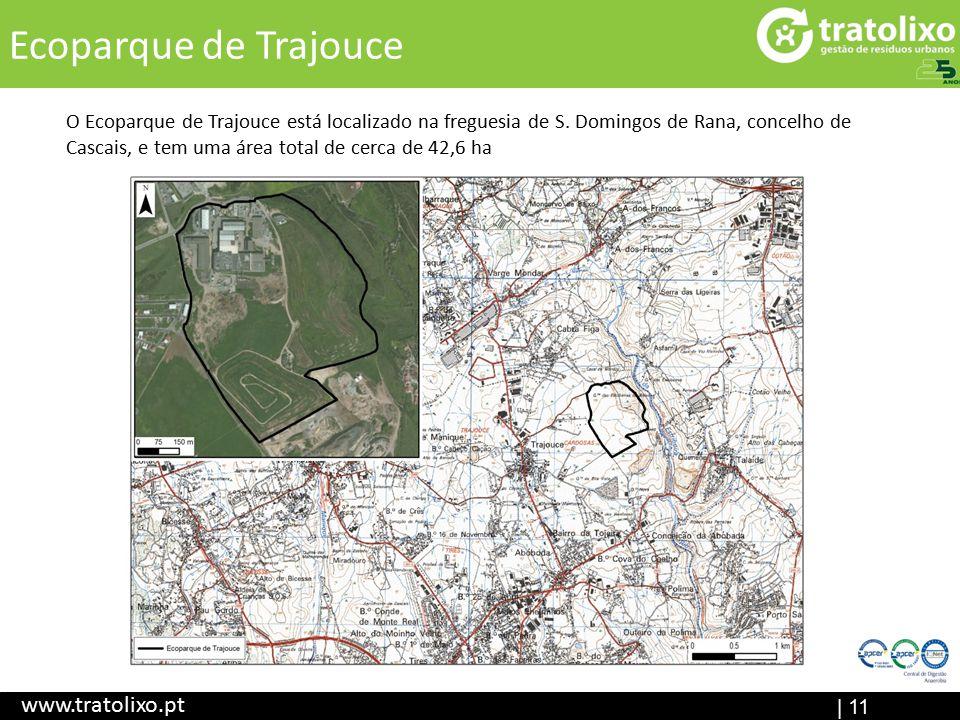 | 11 Ecoparque de Trajouce www.tratolixo.pt O Ecoparque de Trajouce está localizado na freguesia de S. Domingos de Rana, concelho de Cascais, e tem um
