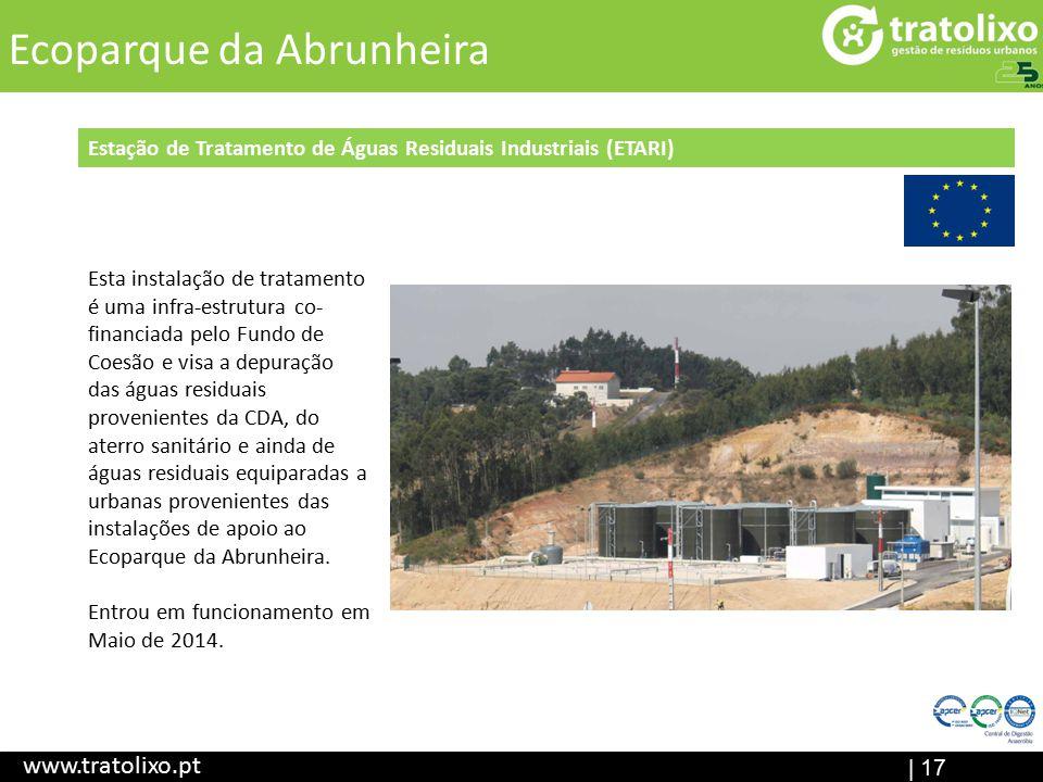 Aterro Sanitário (em construção) ETAR I Central de Digestão Anaeróbia Ecocentr o | 17 Título www.tratolixo.pt Ecoparque da Abrunheira Estação de Tratamento de Águas Residuais Industriais (ETARI) Esta instalação de tratamento é uma infra-estrutura co- financiada pelo Fundo de Coesão e visa a depuração das águas residuais provenientes da CDA, do aterro sanitário e ainda de águas residuais equiparadas a urbanas provenientes das instalações de apoio ao Ecoparque da Abrunheira.