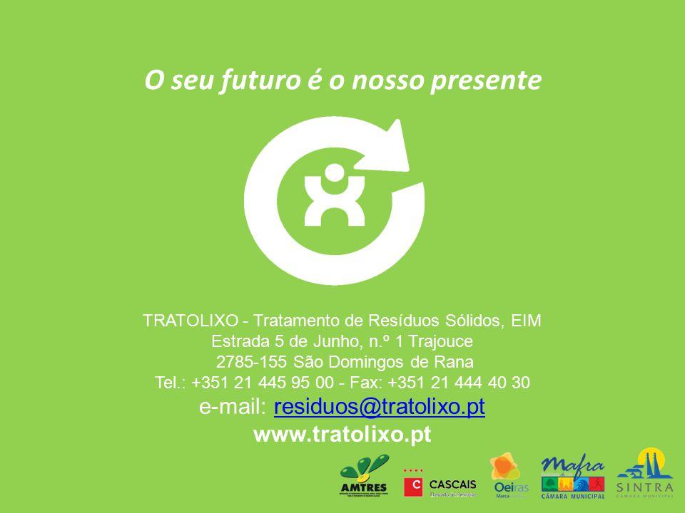 O seu futuro é o nosso presente TRATOLIXO - Tratamento de Resíduos Sólidos, EIM Estrada 5 de Junho, n.º 1 Trajouce 2785-155 São Domingos de Rana Tel.: +351 21 445 95 00 - Fax: +351 21 444 40 30 e-mail: residuos@tratolixo.pt www.tratolixo.ptresiduos@tratolixo.pt