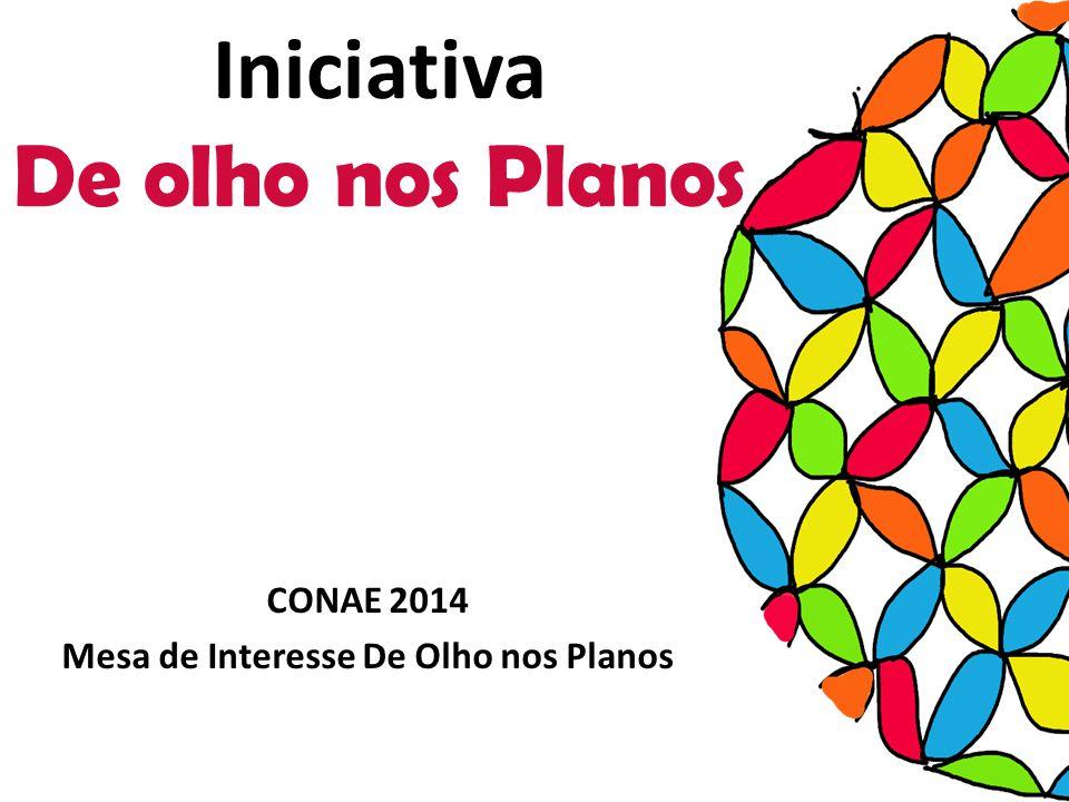 Iniciativa De olho nos Planos CONAE 2014 Mesa de Interesse De Olho nos Planos