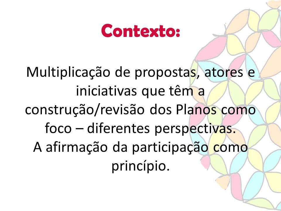 Contexto: Multiplicação de propostas, atores e iniciativas que têm a construção/revisão dos Planos como foco – diferentes perspectivas.