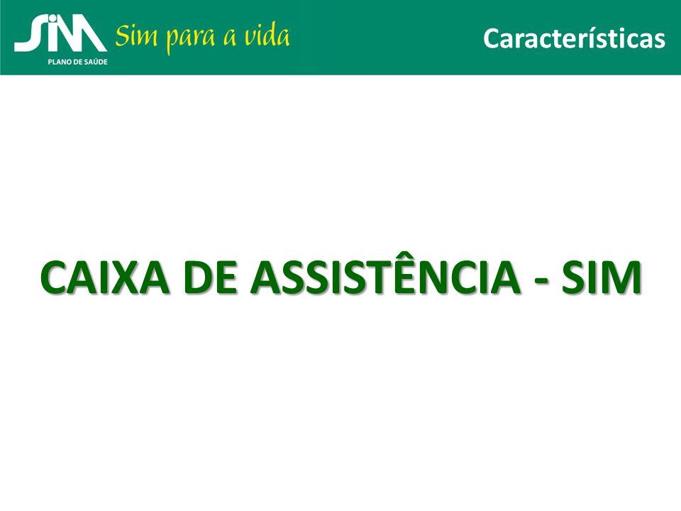 CAIXA DE ASSISTÊNCIA - SIM Características