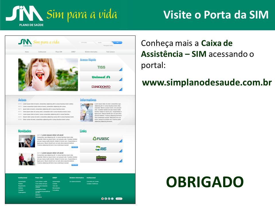 Visite o Porta da SIM www.simplanodesaude.com.br Conheça mais a Caixa de Assistência – SIM acessando o portal: OBRIGADO