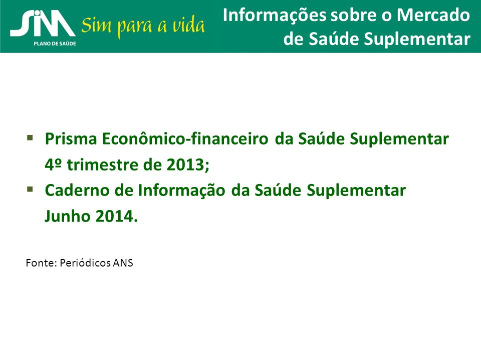 Informações sobre o Mercado de Saúde Suplementar  Prisma Econômico-financeiro da Saúde Suplementar 4º trimestre de 2013;  Caderno de Informação da S