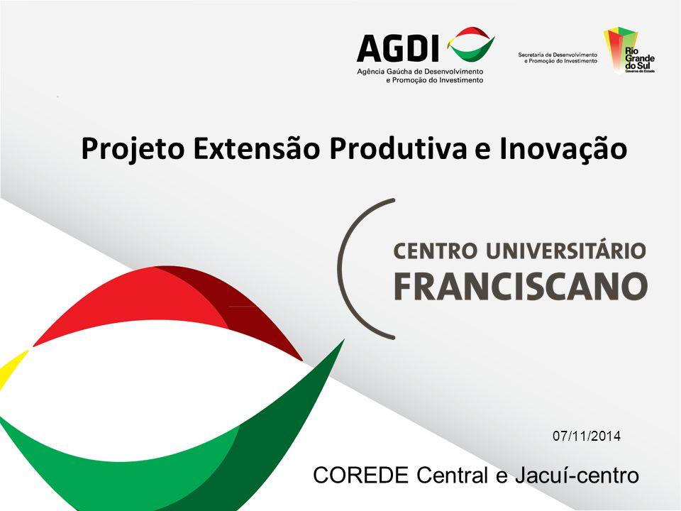 Projeto Extensão Produtiva e Inovação COREDE Central e Jacuí-centro 07/11/2014