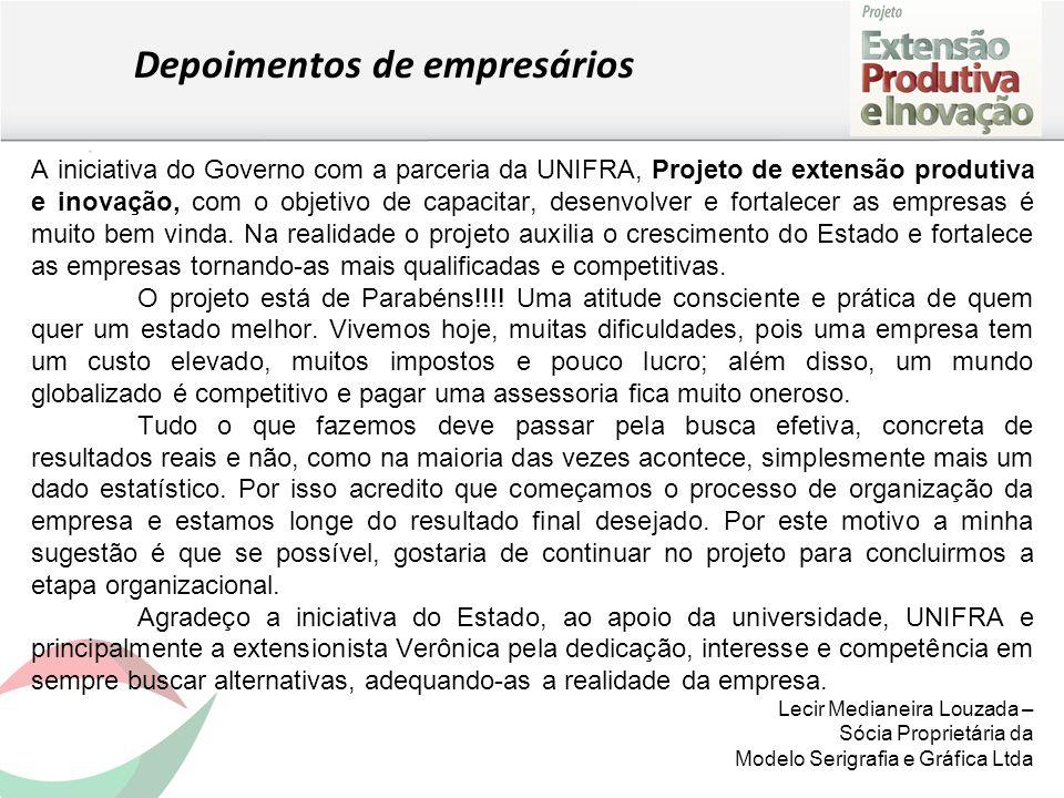 Depoimentos de empresários A iniciativa do Governo com a parceria da UNIFRA, Projeto de extensão produtiva e inovação, com o objetivo de capacitar, desenvolver e fortalecer as empresas é muito bem vinda.