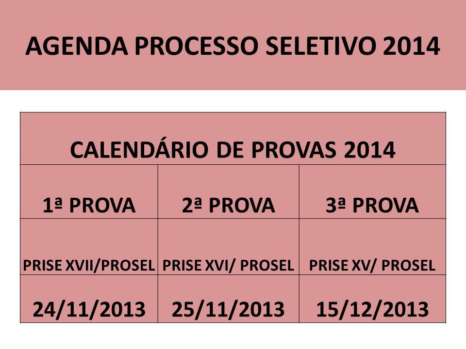 AGENDA PROCESSO SELETIVO 2014 CALENDÁRIO DE PROVAS 2014 1ª PROVA2ª PROVA3ª PROVA PRISE XVII/PROSELPRISE XVI/ PROSELPRISE XV/ PROSEL 24/11/201325/11/201315/12/2013