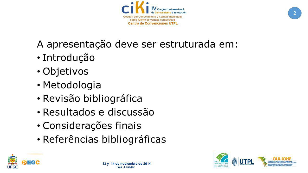 A apresentação deve ser estruturada em: Introdução Objetivos Metodologia Revisão bibliográfica Resultados e discussão Considerações finais Referências