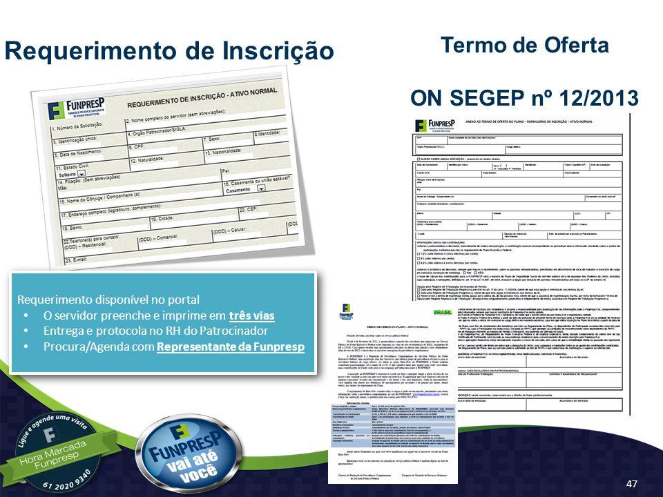 Requerimento de Inscrição Requerimento disponível no portal O servidor preenche e imprime em três vias Entrega e protocola no RH do Patrocinador Procu