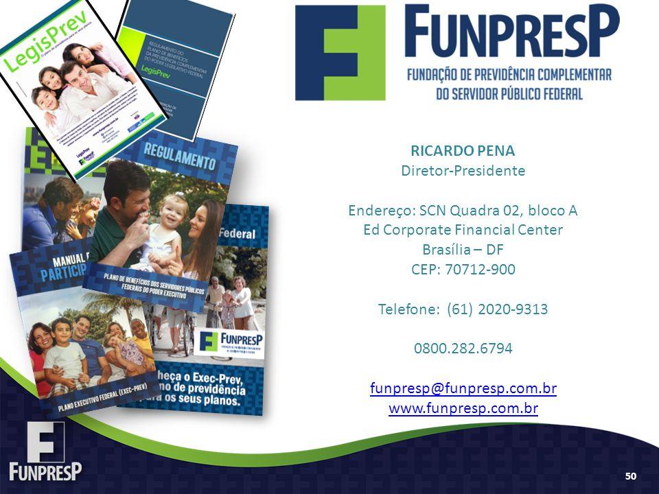 RICARDO PENA Diretor-Presidente Endereço: SCN Quadra 02, bloco A Ed Corporate Financial Center Brasília – DF CEP: 70712-900 Telefone: (61) 2020-9313 0800.282.6794 funpresp@funpresp.com.br www.funpresp.com.br 50