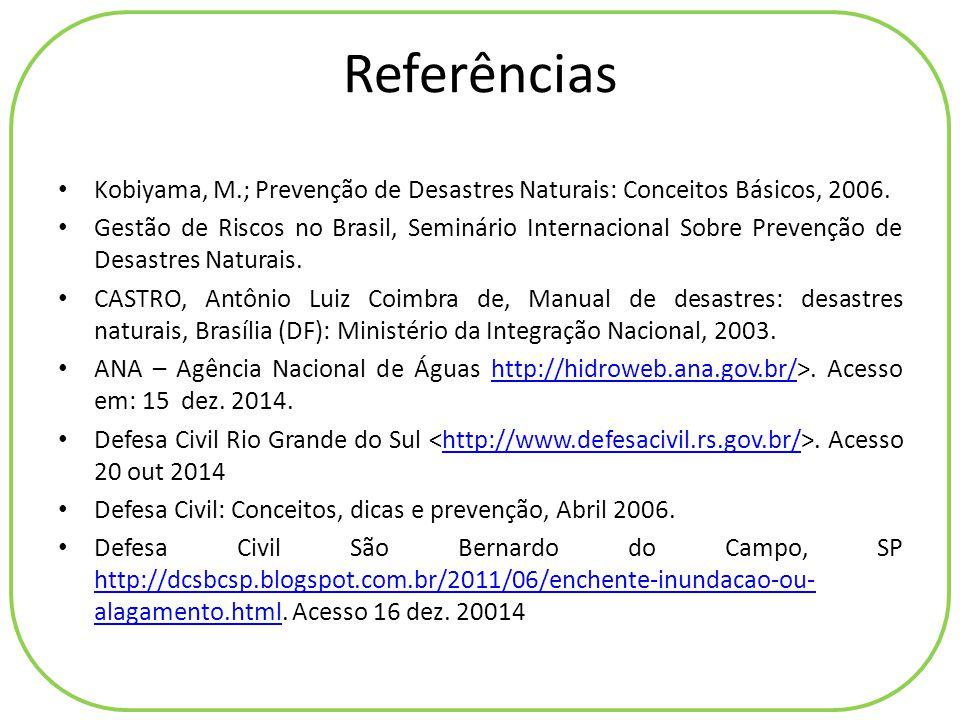 Referências Kobiyama, M.; Prevenção de Desastres Naturais: Conceitos Básicos, 2006. Gestão de Riscos no Brasil, Seminário Internacional Sobre Prevençã