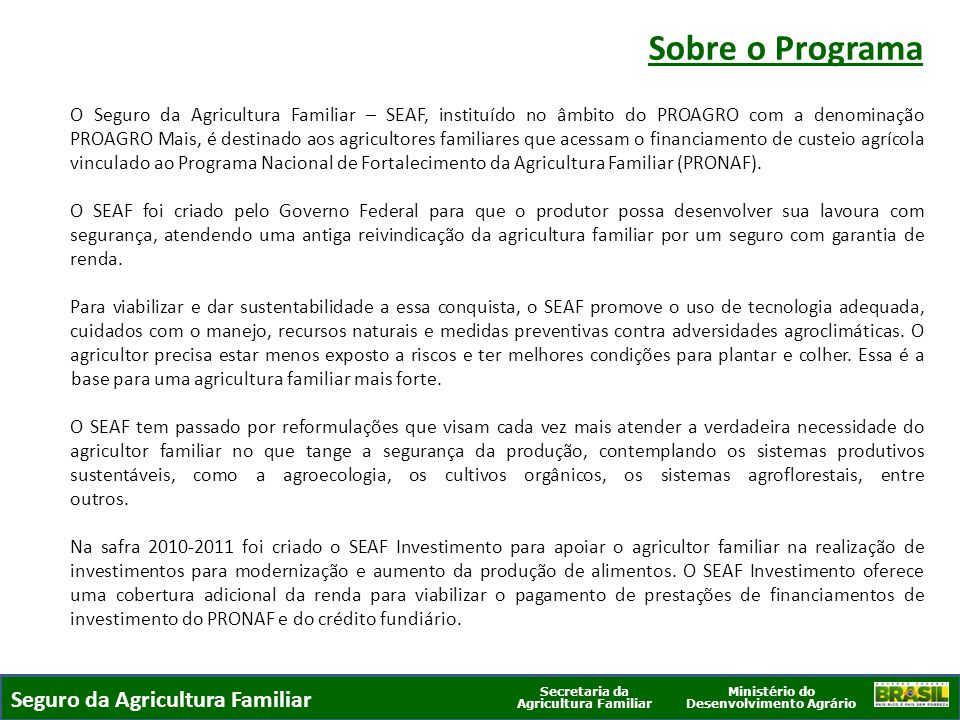 Ministério do Desenvolvimento Agrário Secretaria da Agricultura Familiar Público Alvo Agricultores familiares que tomam financiamento de custeio agrícola no Pronaf.