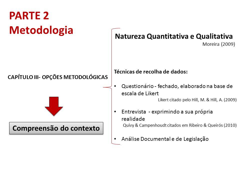 PARTE 2 Metodologia CAPÍTULO III- OPÇÕES METODOLÓGICAS Natureza Quantitativa e Qualitativa Moreira (2009) Compreensão do contexto Técnicas de recolha