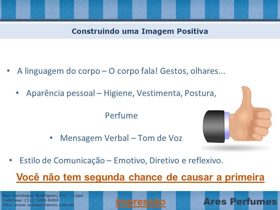 Rua Domingos Rodrigues,152 – Lapa Telefone: (11) 2769-8494 Site: www.aresperfumes.com.br Ares Perfumes A linguagem do corpo – O corpo fala.
