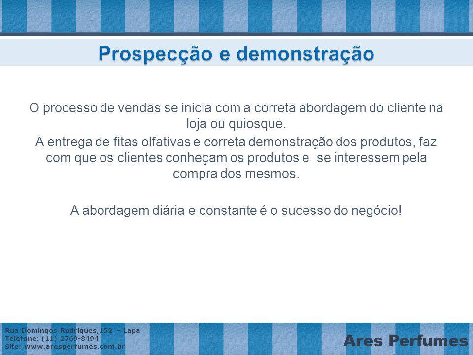 Rua Domingos Rodrigues,152 – Lapa Telefone: (11) 2769-8494 Site: www.aresperfumes.com.br Ares Perfumes O processo de vendas se inicia com a correta abordagem do cliente na loja ou quiosque.