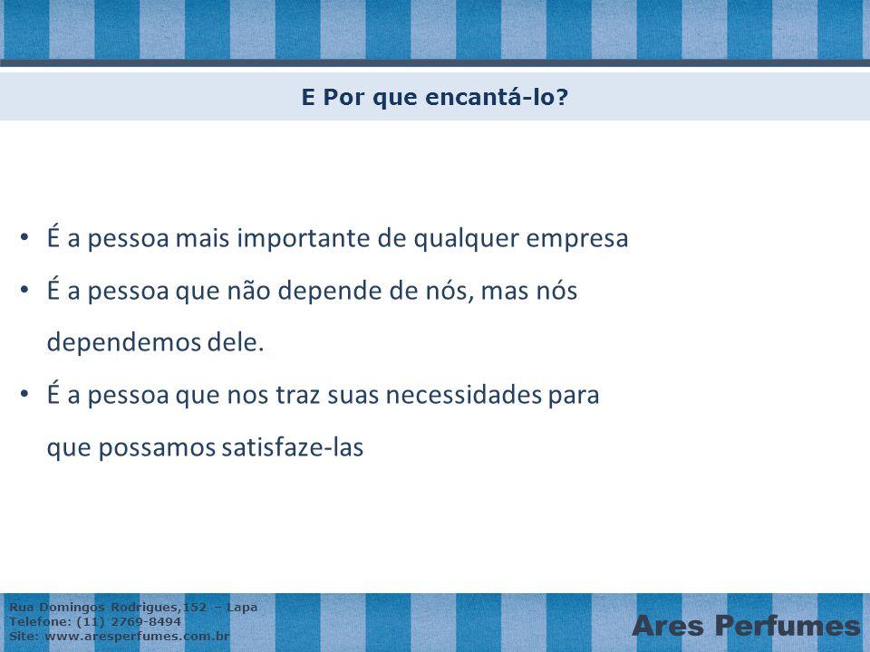 Rua Domingos Rodrigues,152 – Lapa Telefone: (11) 2769-8494 Site: www.aresperfumes.com.br Ares Perfumes E Por que encantá-lo.