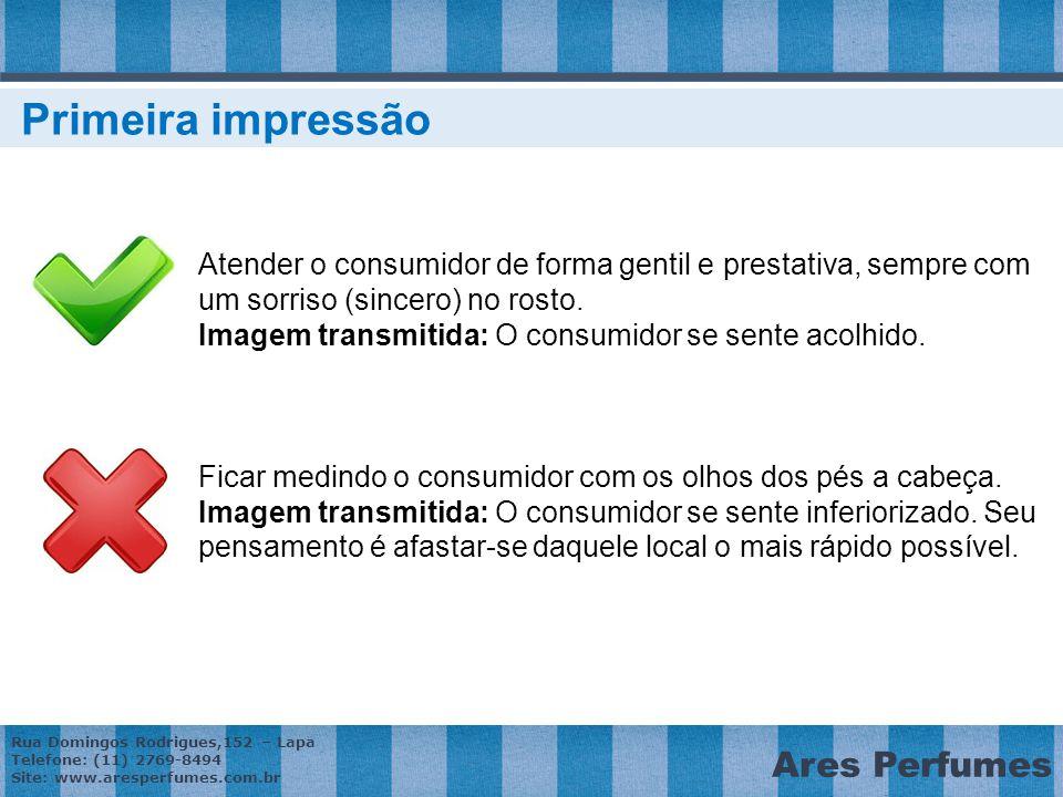 Rua Domingos Rodrigues,152 – Lapa Telefone: (11) 2769-8494 Site: www.aresperfumes.com.br Ares Perfumes Atender o consumidor de forma gentil e prestativa, sempre com um sorriso (sincero) no rosto.