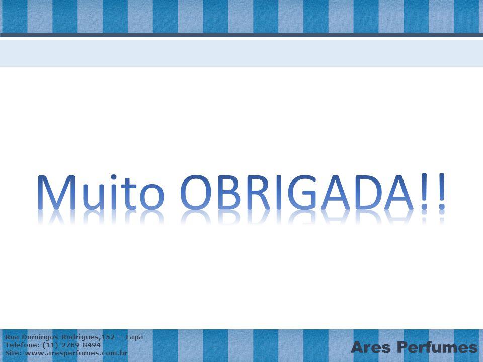 Rua Domingos Rodrigues,152 – Lapa Telefone: (11) 2769-8494 Site: www.aresperfumes.com.br Ares Perfumes