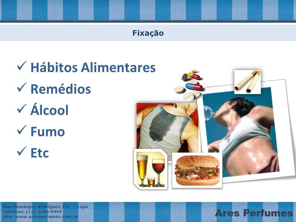 Rua Domingos Rodrigues,152 – Lapa Telefone: (11) 2769-8494 Site: www.aresperfumes.com.br Ares Perfumes Fixação Hábitos Alimentares Remédios Álcool Fumo Etc