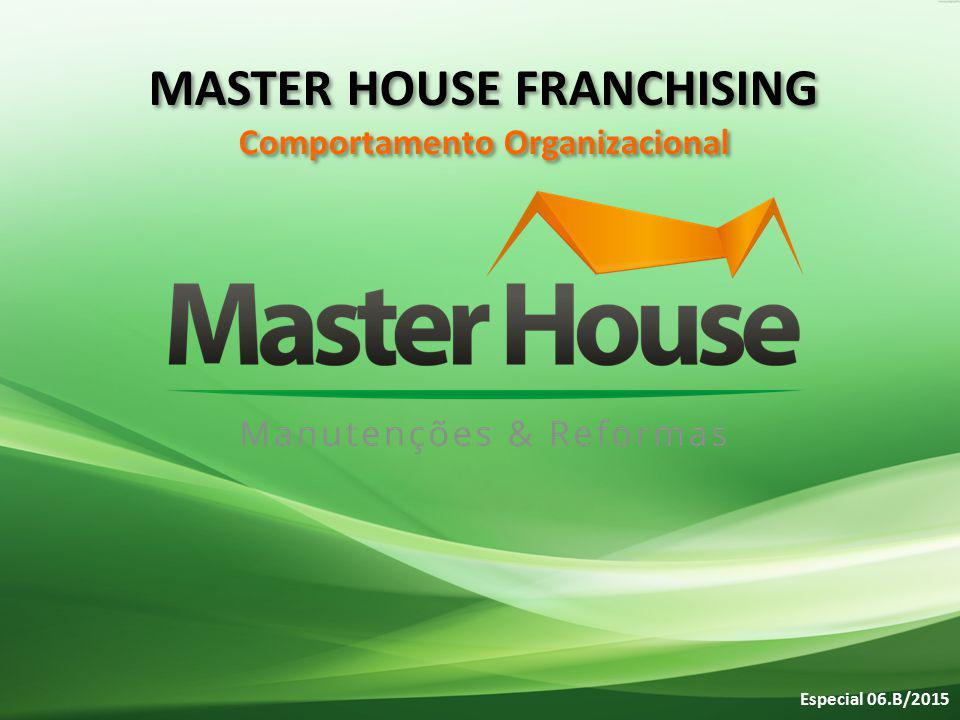 Especial 06.B/2015 MASTER HOUSE FRANCHISING Comportamento Organizacional MASTER HOUSE FRANCHISING Comportamento Organizacional