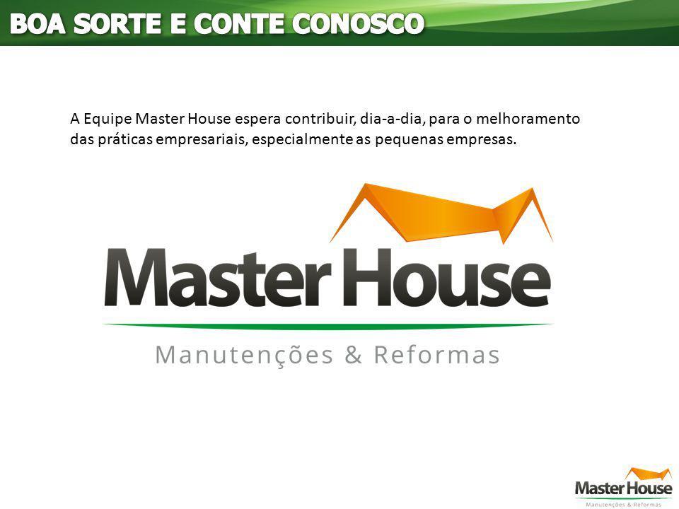 A Equipe Master House espera contribuir, dia-a-dia, para o melhoramento das práticas empresariais, especialmente as pequenas empresas.
