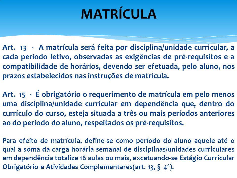 Art. 13 - A matrícula será feita por disciplina/unidade curricular, a cada período letivo, observadas as exigências de pré-requisitos e a compatibilid