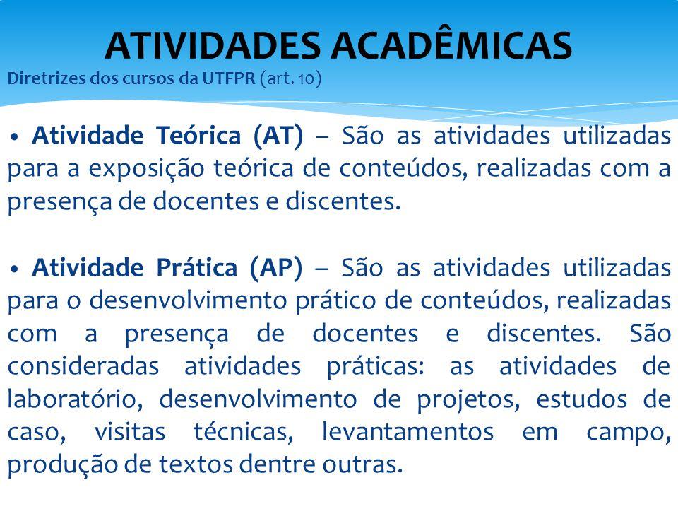 Diretrizes dos cursos da UTFPR (art. 10) Atividade Teórica (AT) – São as atividades utilizadas para a exposição teórica de conteúdos, realizadas com a