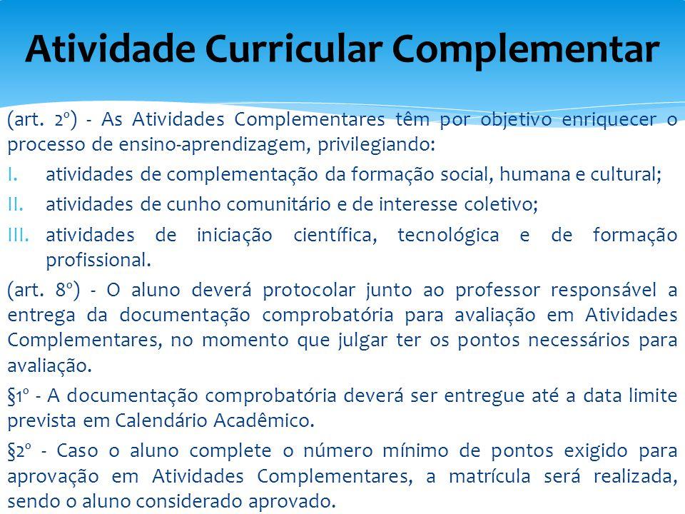 (art. 2º) - As Atividades Complementares têm por objetivo enriquecer o processo de ensino-aprendizagem, privilegiando: I.atividades de complementação
