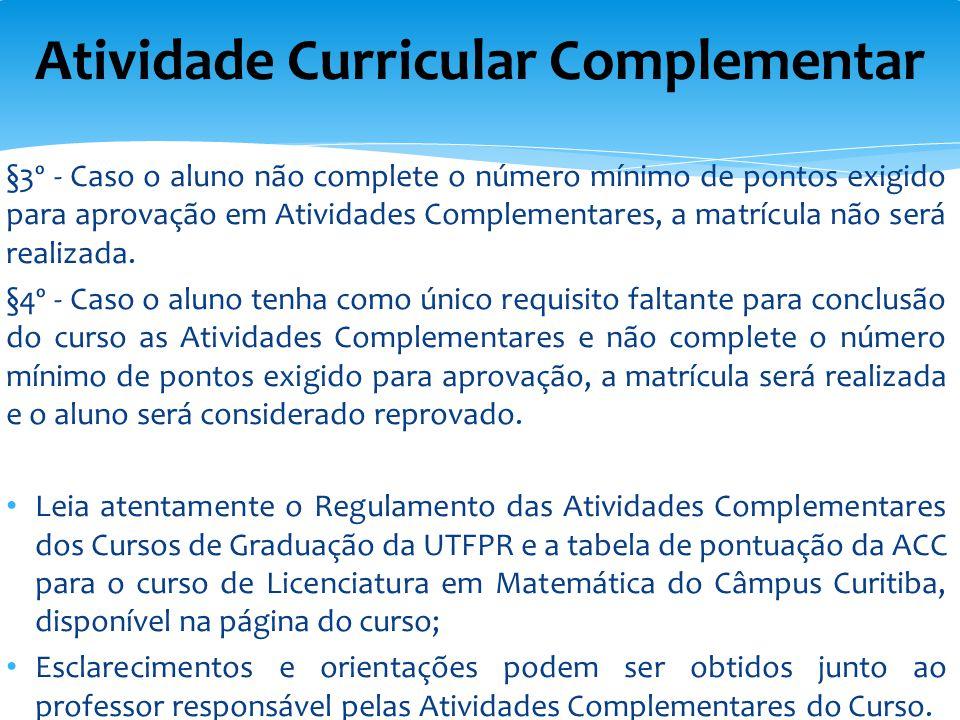 §3º - Caso o aluno não complete o número mínimo de pontos exigido para aprovação em Atividades Complementares, a matrícula não será realizada. §4º - C