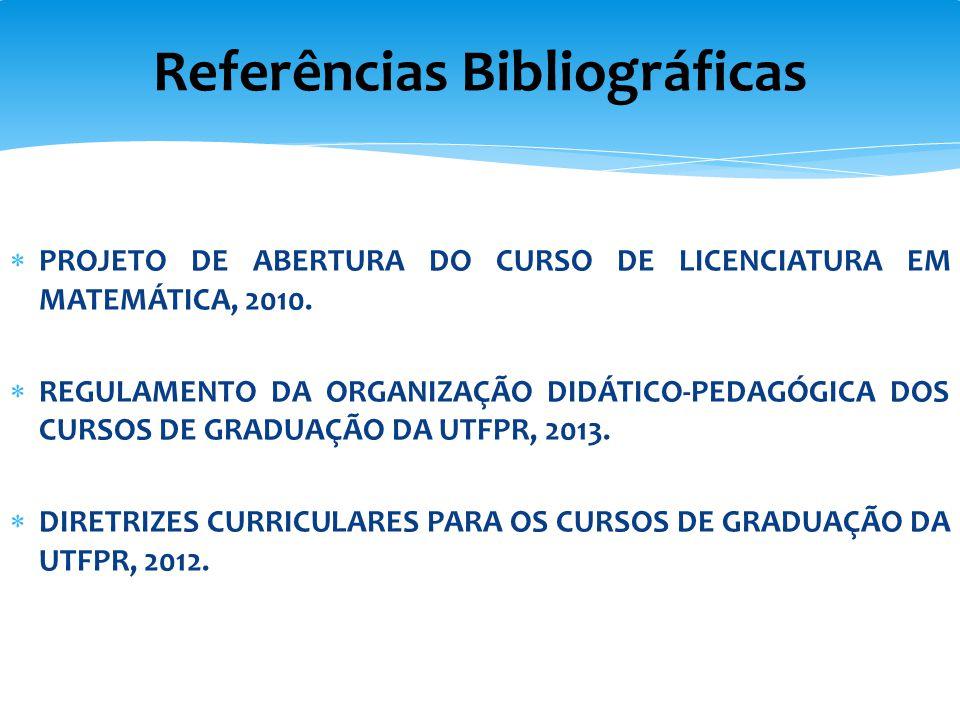  PROJETO DE ABERTURA DO CURSO DE LICENCIATURA EM MATEMÁTICA, 2010.  REGULAMENTO DA ORGANIZAÇÃO DIDÁTICO-PEDAGÓGICA DOS CURSOS DE GRADUAÇÃO DA UTFPR,