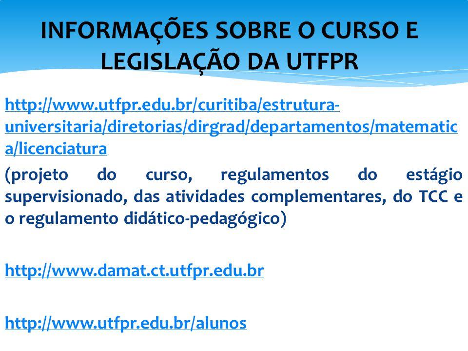 http://www.utfpr.edu.br/curitiba/estrutura- universitaria/diretorias/dirgrad/departamentos/matematic a/licenciatura (projeto do curso, regulamentos do