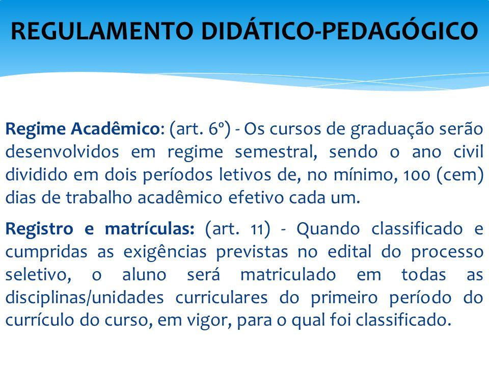 Regime Acadêmico: (art. 6º) - Os cursos de graduação serão desenvolvidos em regime semestral, sendo o ano civil dividido em dois períodos letivos de,