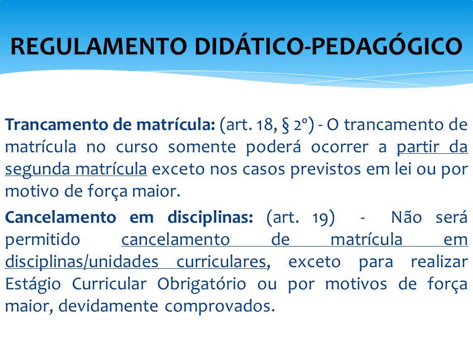 Trancamento de matrícula: (art. 18, § 2º) - O trancamento de matrícula no curso somente poderá ocorrer a partir da segunda matrícula exceto nos casos