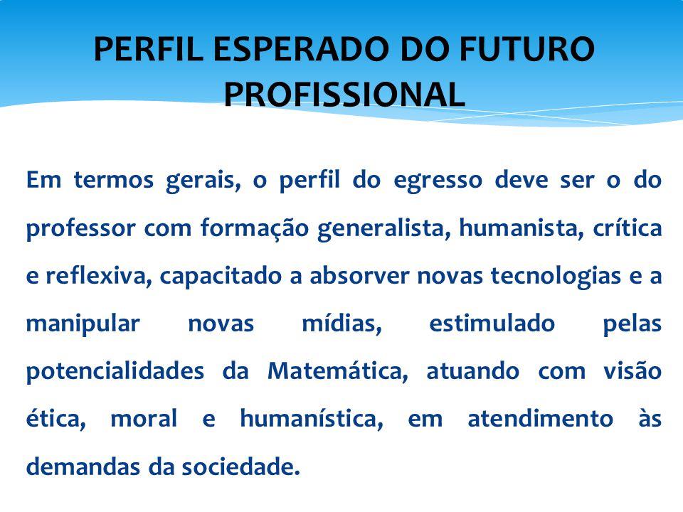 Em termos gerais, o perfil do egresso deve ser o do professor com formação generalista, humanista, crítica e reflexiva, capacitado a absorver novas te