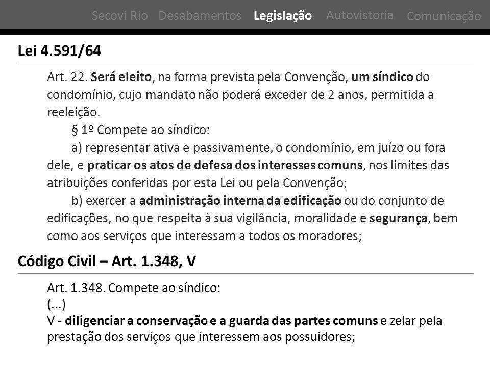 Art. 22. Será eleito, na forma prevista pela Convenção, um síndico do condomínio, cujo mandato não poderá exceder de 2 anos, permitida a reeleição. §
