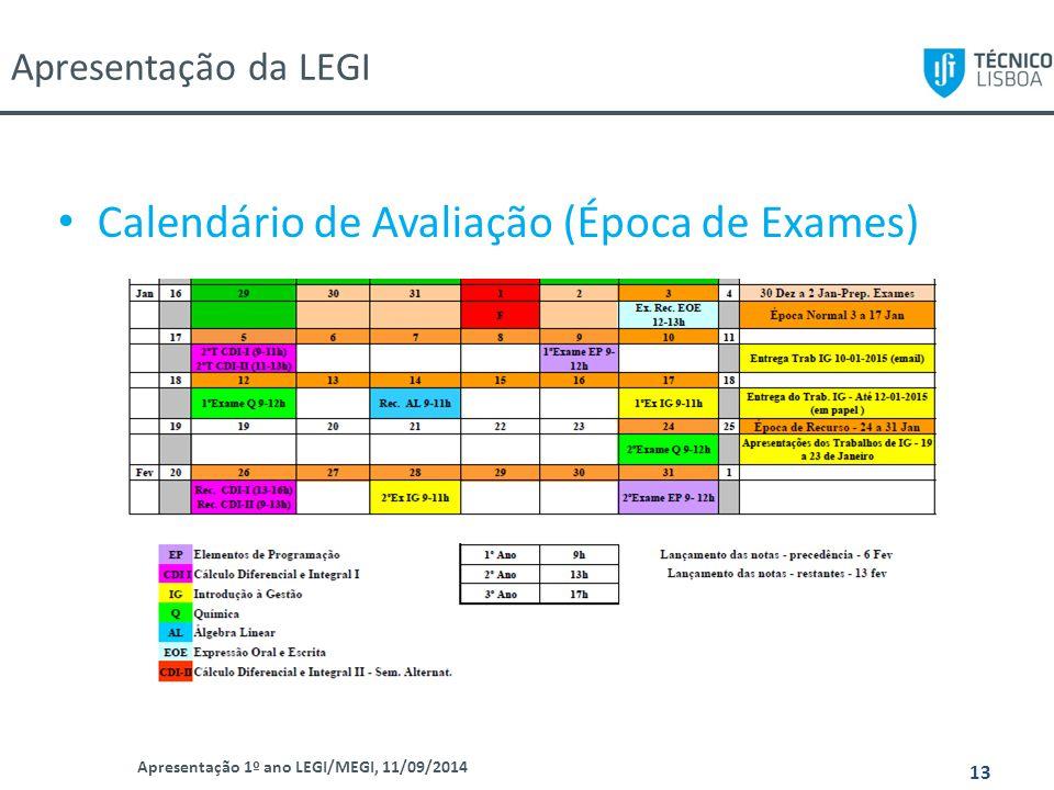 Apresentação 1º ano LEGI/MEGI, 11/09/2014 13 Calendário de Avaliação (Época de Exames) Apresentação da LEGI